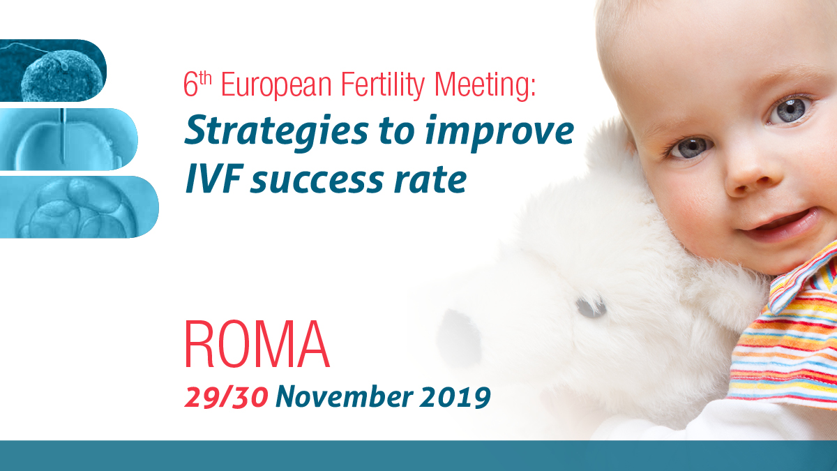 6th European Fertility Meeting – Strategies to improve IVF success rate