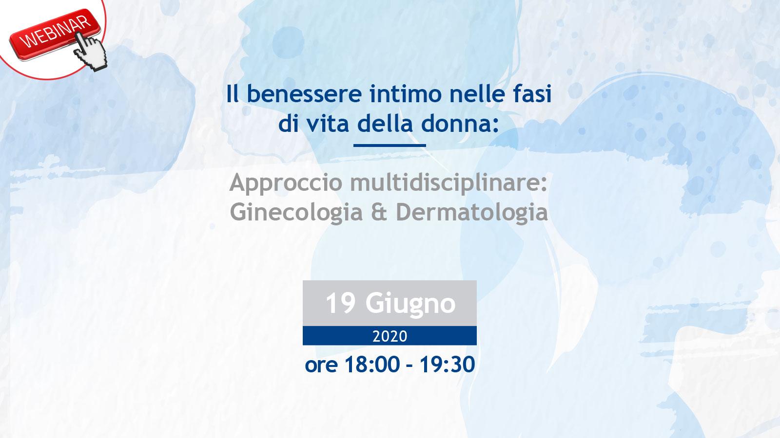 Il benessere intimo nelle fasi di vita della donna. Approccio multidisciplinare: Ginecologia & Dermatologia.