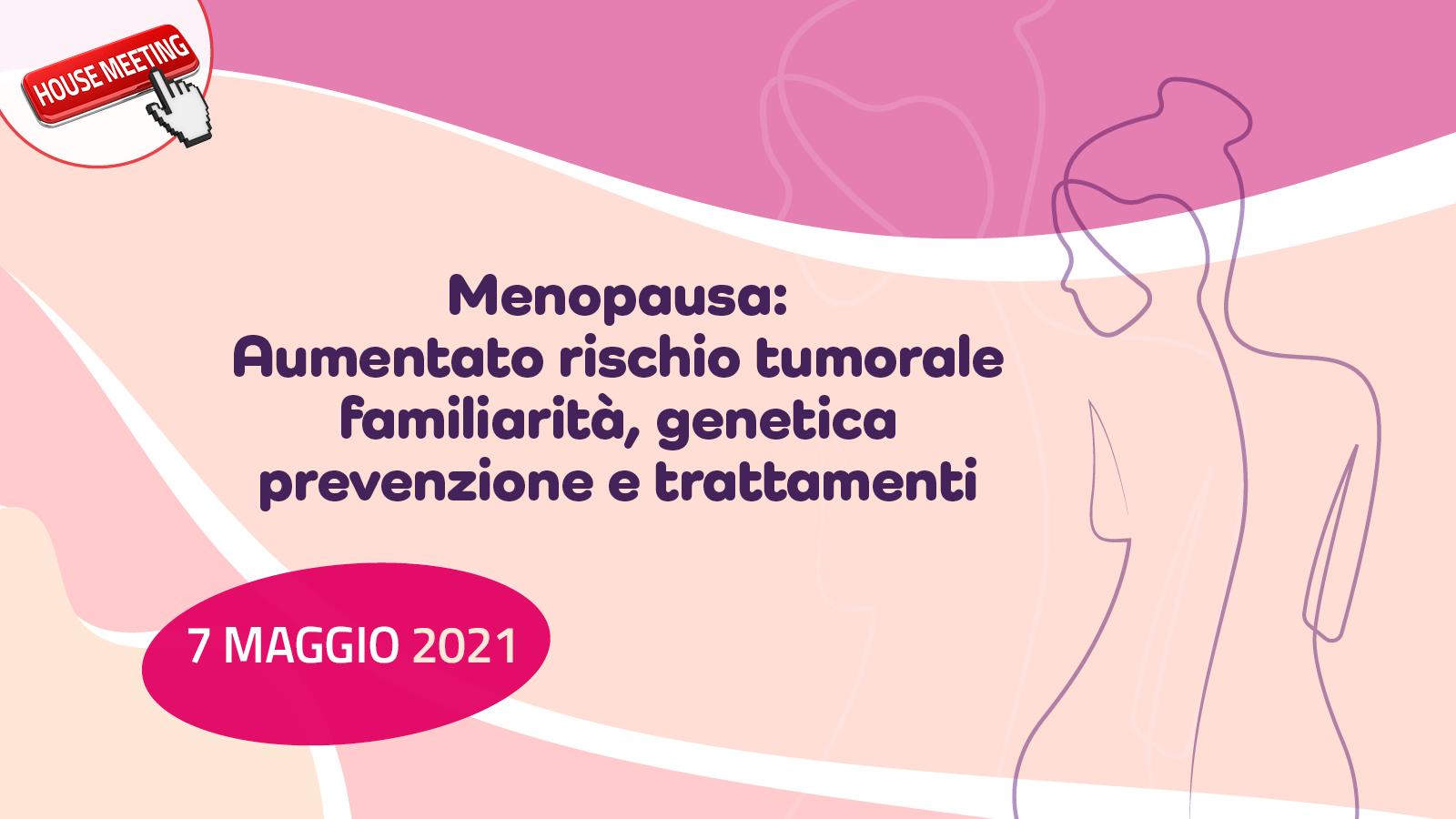 Menopausa: Aumentato rischio tumorale familiarità, genetica prevenzione e trattamenti
